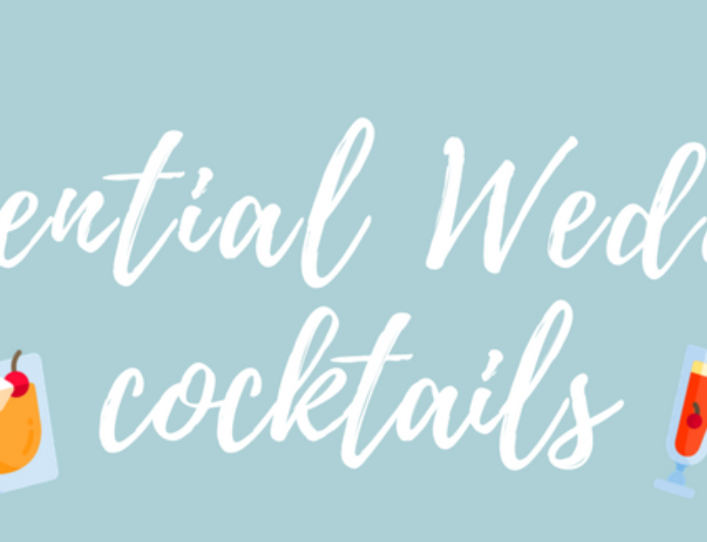 The Essential Wedding Cocktails You Need At Your Event!