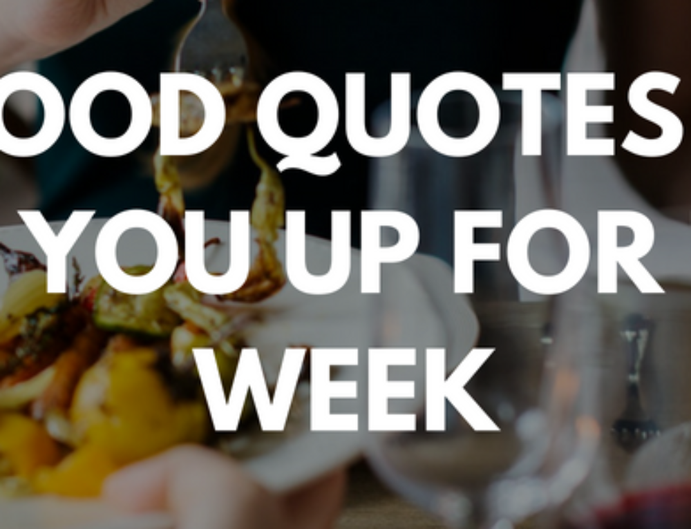 5 Food Quotes To Set You Up For The Week