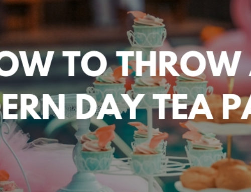 How To Throw A Modern Day Tea Party